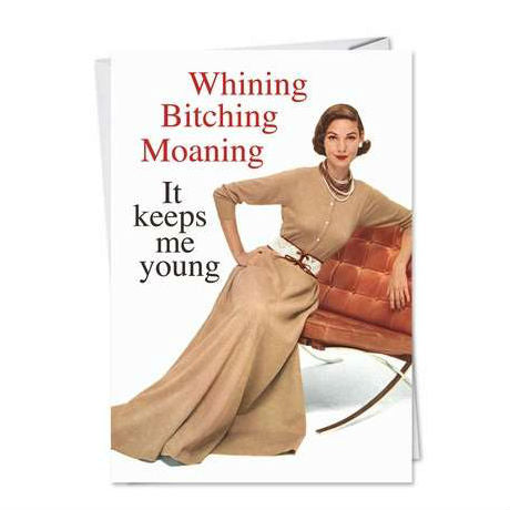 Noble Works - Greeting Card - Whining Bitching Moaning - It Keeps Me Young