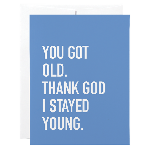 Classy Cards - Greeting Card - You Got Old. Thank God I Stayed Young.