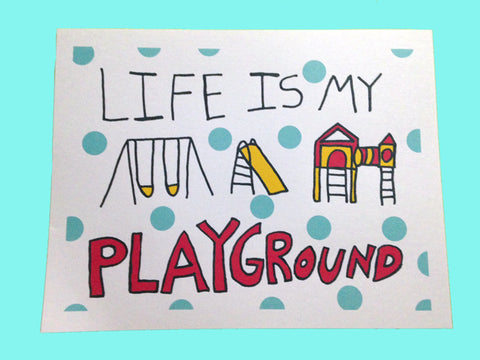 """Life is My Playground"" Cardstock Poster"