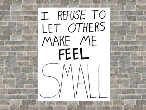 I Refuse to Let Others Make Me Feel Small Poster