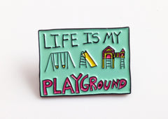 Life is My Playground Enamel Lapel Pin