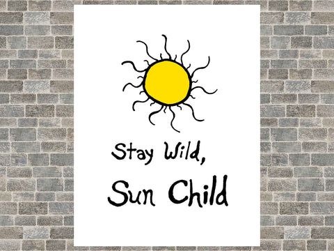 Stay Wild, Sun Child Poster by Ashlee Craft