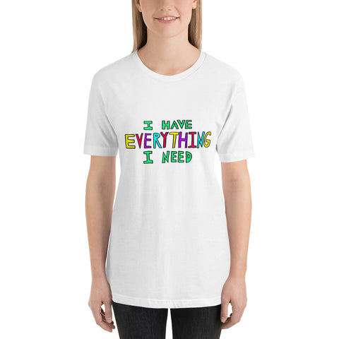 I Have Everything I Need Motivational Confidence Short-Sleeve Unisex T-Shirt