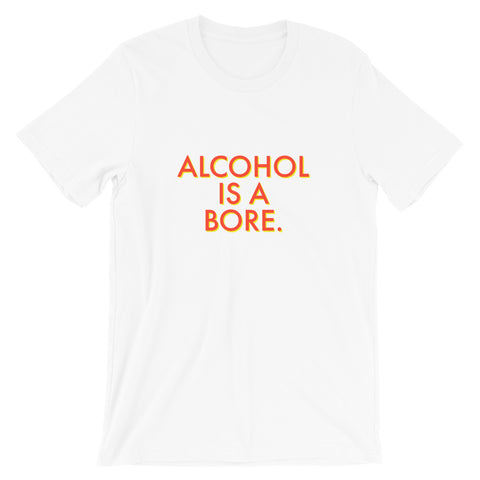 Alcohol is a BORE Straight Edge Teetotal Short-Sleeve Unisex T-Shirt