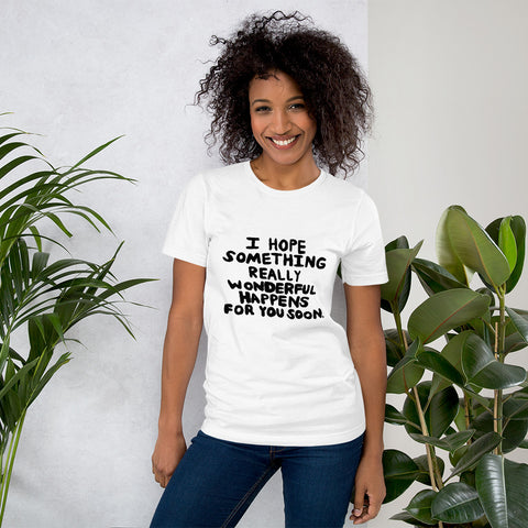 I Hope Something Really Wonderful Happens for You Soon Act of Kindness Kind Helper Positive Good Energy Short-Sleeve Unisex T-Shirt