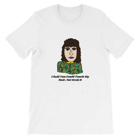 I Said You Could Touch My Hair Not Grab It The Mighty Boosh Vince Noir Noel Fielding British Comedy Surrealist Absurdist Short-Sleeve Unisex T-Shirt