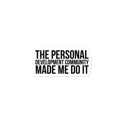 The Personal Development Community Made Me Do It Personal Growth Humor Comedy Funny Sticker
