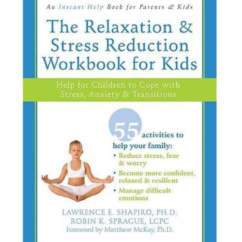 The Relaxation and Stress Reduction Workbook for Kids