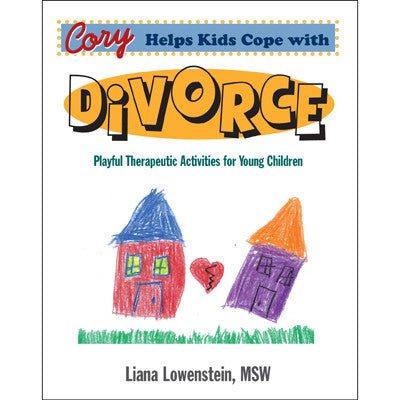 Cory Helps Kids Cope With Divorce: Playful Therapeutic Activities for Young Children