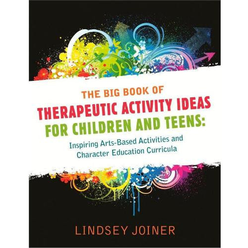 The Big Book of Therapeutic Activity Ideas for Children & Teens