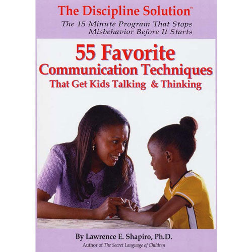 55 Favorite Communication Techniques That Get Kids Talking & Thinking