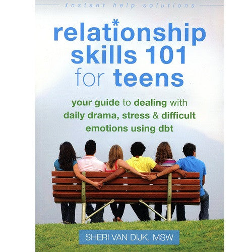 Relationship Skills for 101 Teens: Your Guide to Dealing with Daily Drama, Stress & Difficult Emotions Using DBT