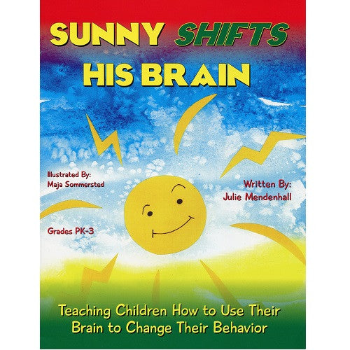 Sunny Shifts His Brain: Teaching Children How to Use Their Brain to Change Their Behavior
