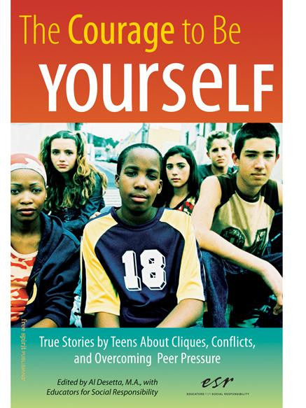 The Courage To Be Yourself: True Stories by Teens About Cliques, Conflicts, and Overcoming Peer Pressure*