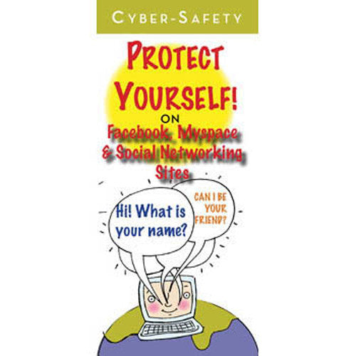 Cyber Safety: Protect Yourself! On Facebook, MySpace and Social Networking Sites Pamphlets 25-pack