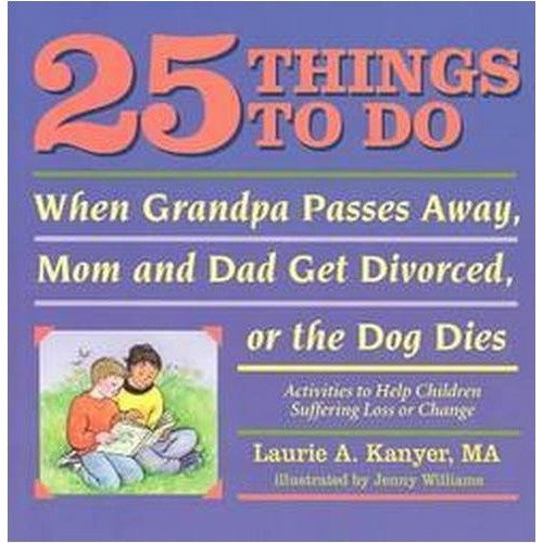 25 Things to Do When Grandpa Passes Away, Mom and Dad Get Divorced, or The Dog Dies