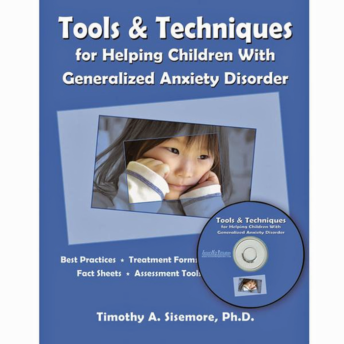 Tools & Techniques for Helping Children with Generalized Anxiety Disorder Book*