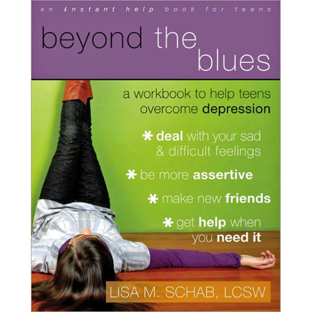 Beyond the Blues: A Workbook for Teens Who Are Depressed