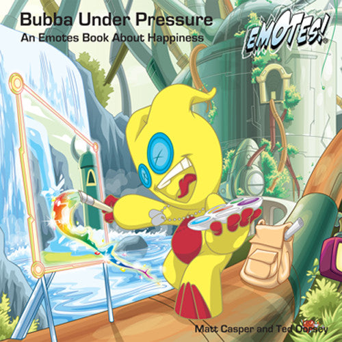 Bubba Under Pressure: An Emotes Book About Happiness