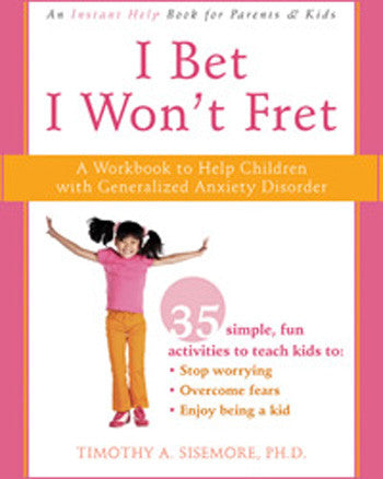 I Bet I Won't Fret: A Workbook to Help Children with Generalized Anxiety Disorder (includes CD for reproducing forms)