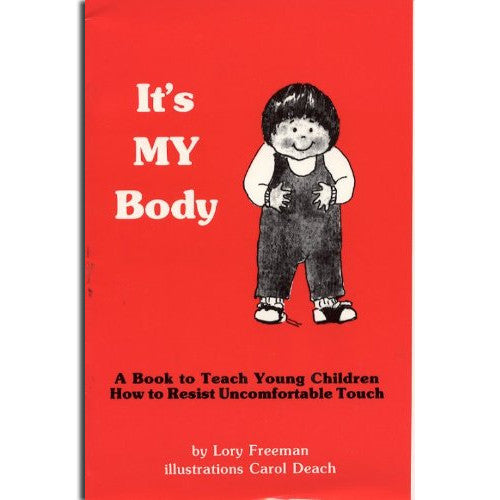 It's My Body: A Book to Teach Young Children How to Resist Uncomfortable Touch