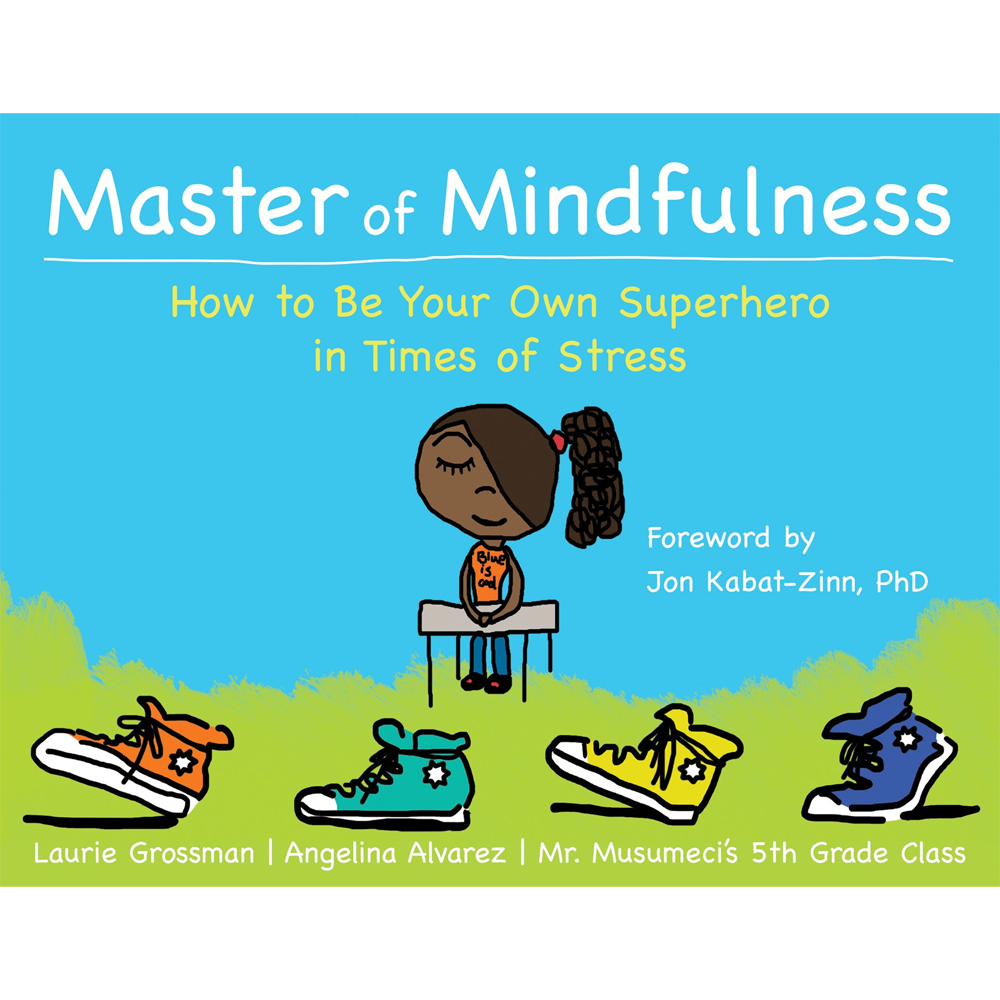 Master of Mindfulness: How to Be Your Own Superhero in Times of Stress