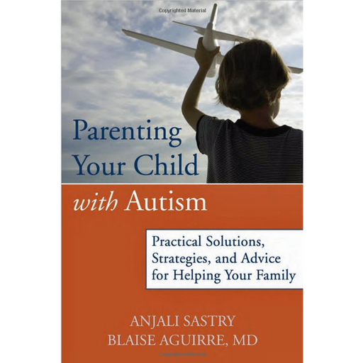 Parenting Your Child with Autism: Practical Solutions, Strategies, and Advice for Helping Your Family