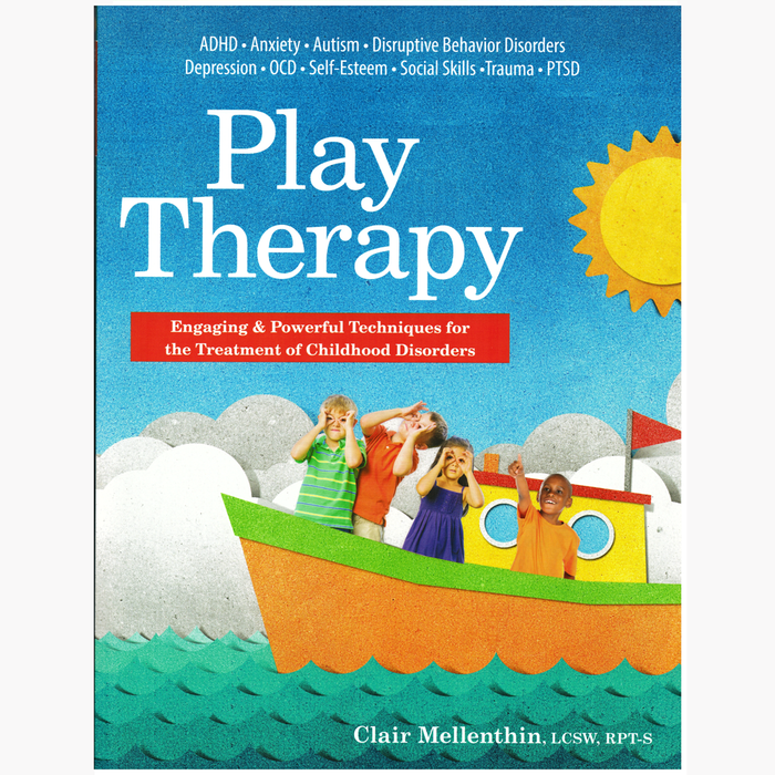 Play Therapy: Engaging & Powerful Techniques for the Treatment of Childhood Disorders