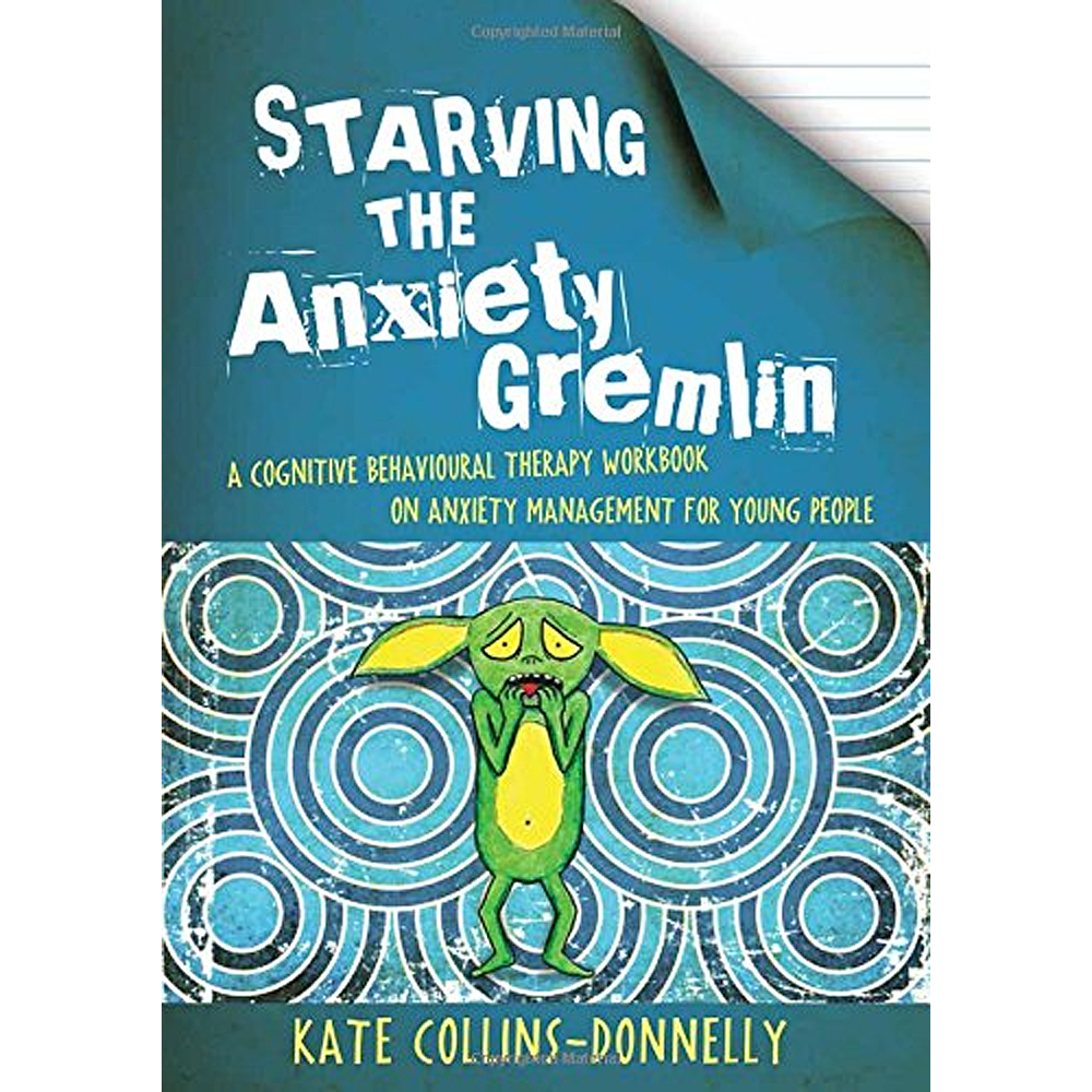 Starving The Anxiety Gremlin: A Cognitive Behavioral Therapy Workbook on Anxiety Management for Young People