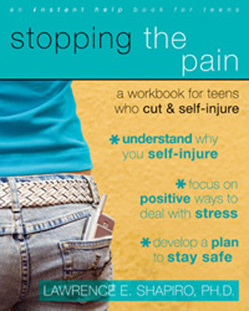 Stopping the Pain: A Workbook for Teens Who Cut and Self-Injure