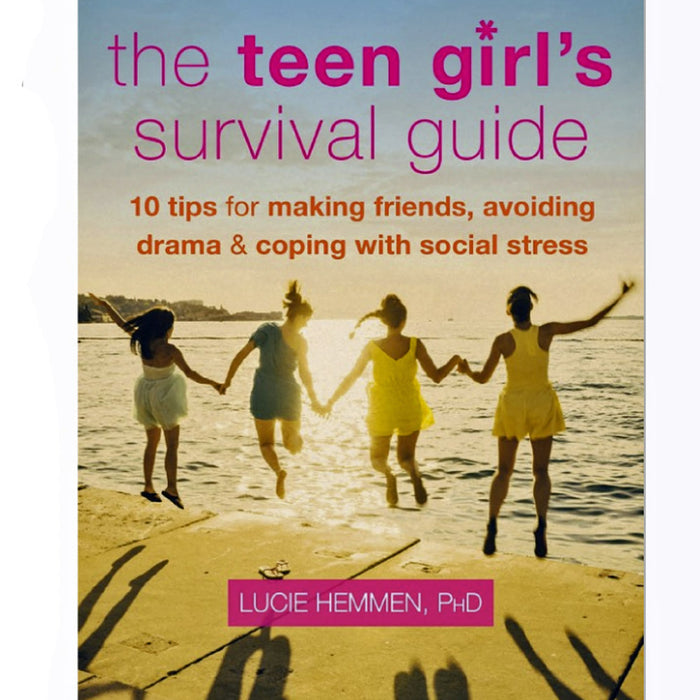 The Teen Girl's Survival Guide: Ten Tips for Making Friends, Avoiding Drama, and Coping with Social Stress