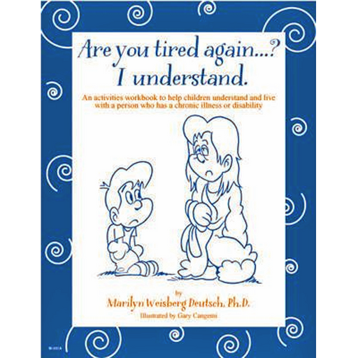 Are You Tired Again? An Activities Workbook to Help Children Understand and Live With a Person Who Has a Chronic Illness (5 copies)