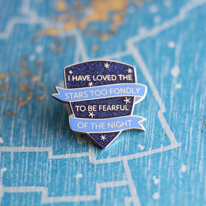 I have loved the stars too fondly to be fearful of the night pin