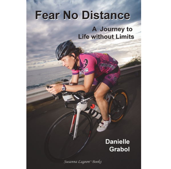 Fear No Distance: A Journey to Life without Limits by Danielle Grabol