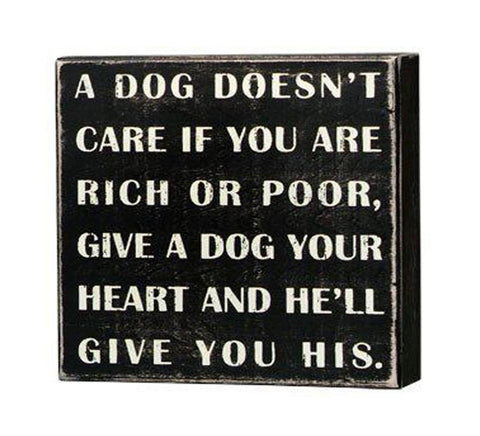 Box Sign - A Dog Doesn't Care If You Are Rich or Poor - Beach & Dog Co.
