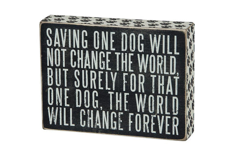 Box Sign - Saving One Dog Will Not Change the World - Beach & Dog Co.
