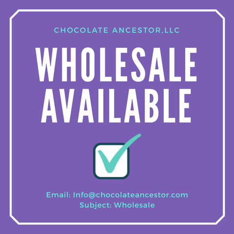 Chocolate Ancestor, LLC Wholesale Available email Info@chocolateancestor.com subject: wholesale