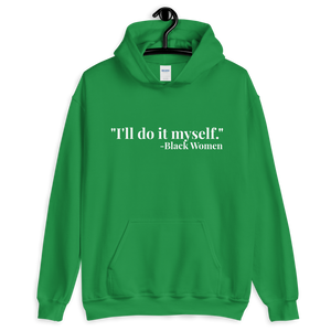 Chocolate Ancestor, LLC- I'll do it myself Black Women Quote (white) Unisex Hoodie ${varant_title}