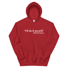 Load image into Gallery viewer, Chocolate Ancestor, LLC- I'll do it myself Black Women Quote (white) Unisex Hoodie ${varant_title}