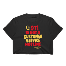 Load image into Gallery viewer, 911 is NOT a Customer Service Hotline Crop Top