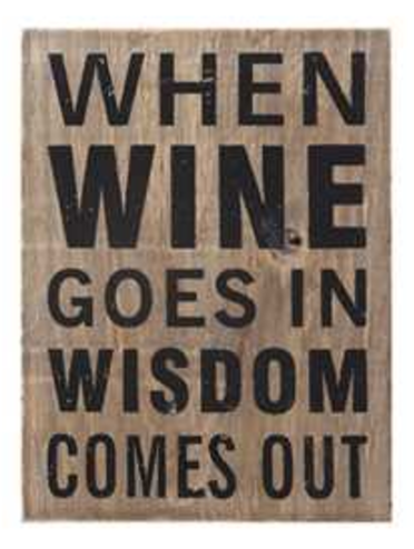 "Wood Block Decor - ""When wine goes in wisdom comes out"""
