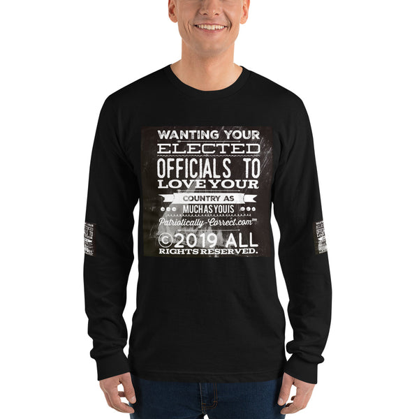 """Wanting your Elected Officials to Love Your Country As Much As You"" Long sleeve t-shirt"