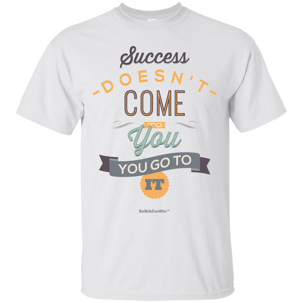 """SUCCESS DOESN'T COME TO YOU, YOU GO GET IT"" Men's Shirt by BarBelle EverAfter™"