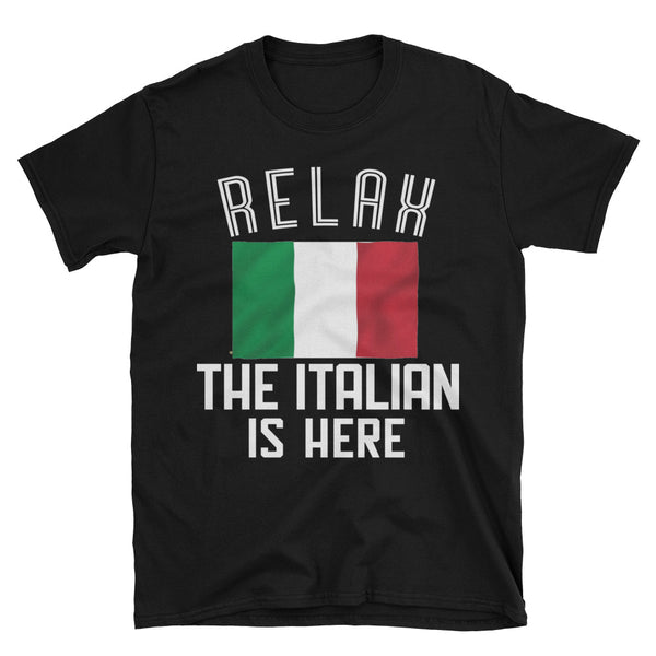 RELAX, THE ITALIAN IS HERE T-Shirt