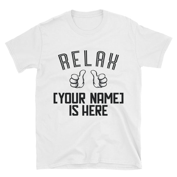 RELAX, (Your Name) IS HERE T-Shirt Customised Print Your Name