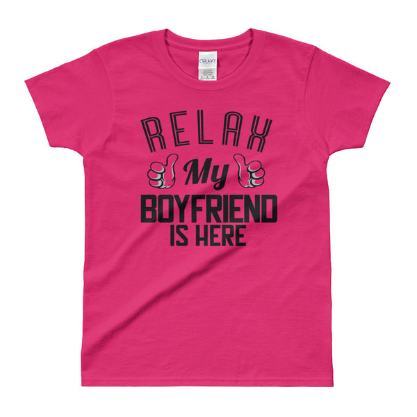 """RELAX, MY BOYFRIEND IS HERE"" Ladies' T-shirt"