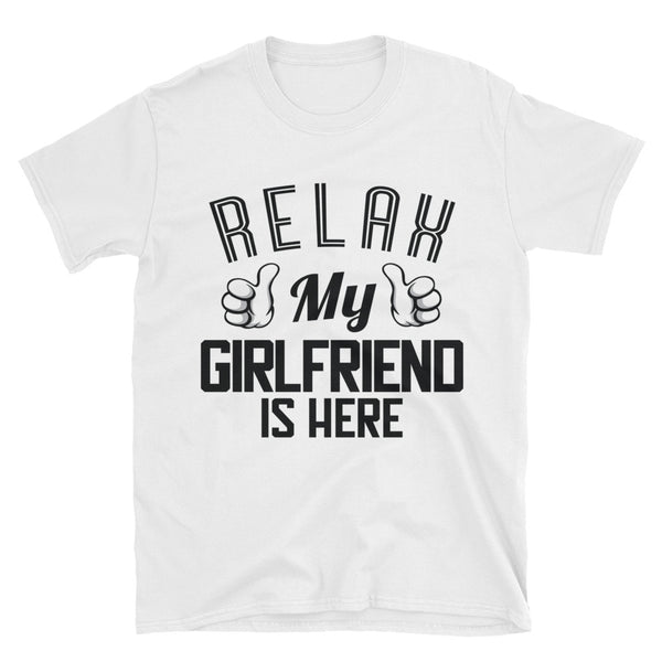 """RELAX, MY GIRLFRIEND IS HERE"" Short-Sleeve Unisex T-Shirt"