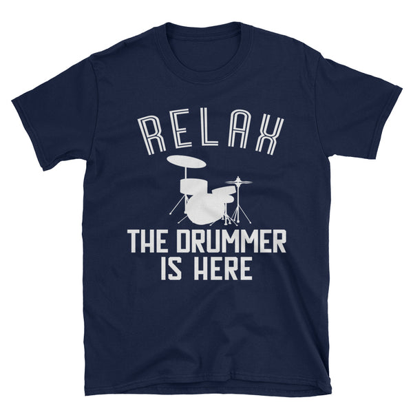 RELAX, THE DRUMMER IS HERE T-Shirt
