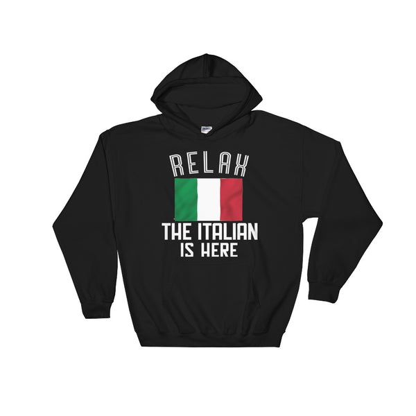 """RELAX, THE ITALIAN IS HERE"" Hooded Sweatshirt"
