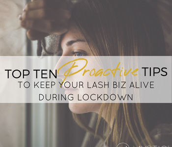 10 Proactive Tips to Keep Your Lash Biz Alive During Lockdown
